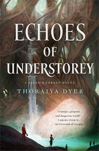 Thoraiya Dyer: Echoes of Understorey : A Titan's Forest novel