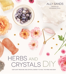 Ally Sands: Herbs and Crystals DIY