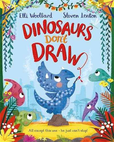 Elli Woollard: Dinosaurs Don't Draw