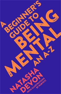 Natasha Devon: A Beginner's Guide to Being Mental