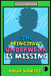 Holly Kowitt: The Principal's Underwear Is Missing
