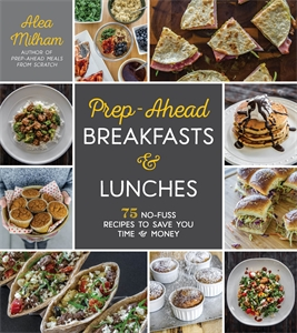 Alea Milham: Prep-Ahead Breakfasts and Lunches