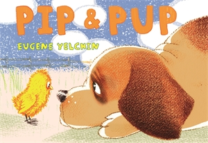 Eugene Yelchin: Pip & Pup