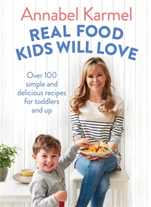 Annabel Karmel: Real Food Kids Will Love