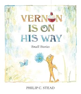 Philip C Stead: Vernon Is On His Way
