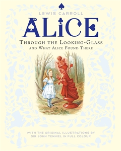 Lewis Carroll: Through the Looking-Glass and What Alice Found There