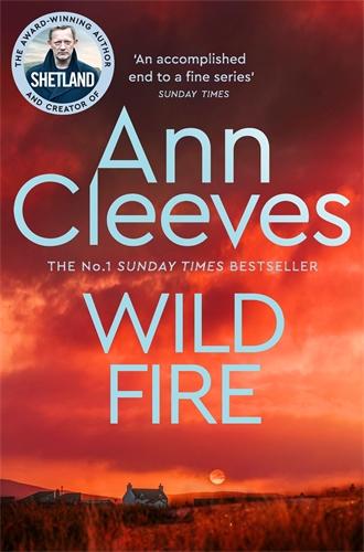 Ann Cleeves: Wild Fire: The Shetland Series 8