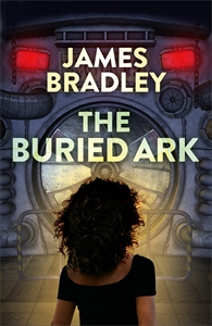 James Bradley: The Buried Ark: The Change Trilogy 2
