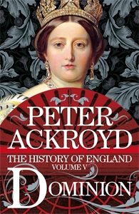 Peter Ackroyd: Dominion: The History of England Volume 5