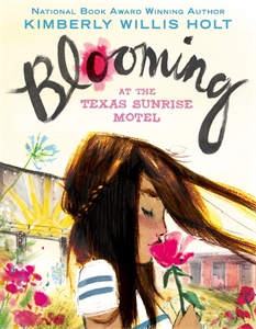 Kimberly Willis Holt: Blooming at the Texas Sunrise Motel