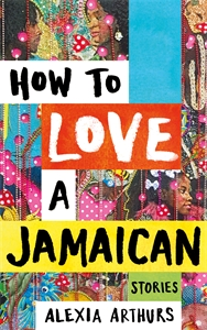 Alexia Arthurs: How to Love a Jamaican