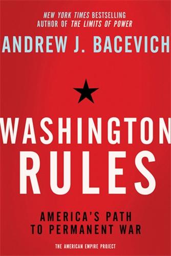 Andrew Bacevich: Washington Rules