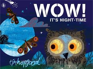 Tim Hopgood: WOW! It's Night-time