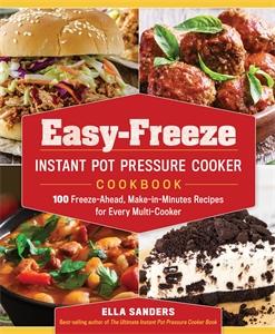 Ella Sanders: Easy-Freeze Instant Pot Pressure Cooker Cookbook