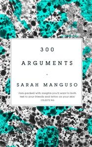 Sarah Manguso: 300 Arguments