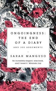 Sarah Manguso: Ongoingness