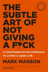 Mark Manson: The Subtle Art of Not Giving a F*ck
