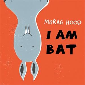 Morag Hood: I Am Bat