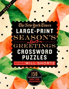 The New York Times: The New York Times Large-Print Season's Greetings Crossword Puzzles : 150 Easy to Hard Puzzles to Boost Your Brainpower