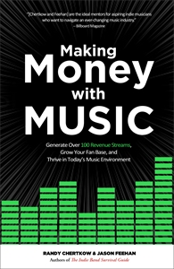 Randy Chertkow: Making Money with Music : Generate Over 100 Revenue Streams, Grow Your Fan Base, and Thrive in Today's Music Environment