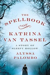Alyssa Palombo: The Spellbook of Katrina Van Tassel