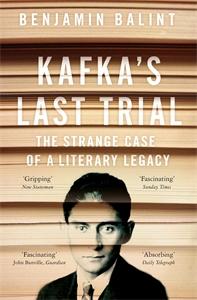 Benjamin Balint: Kafka's Last Trial