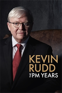 Kevin Rudd: The PM Years