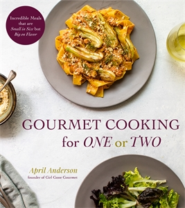 April Anderson: Gourmet Cooking For One (Or Two)