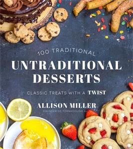 Allison Miller: 100 Traditional Untraditional Desserts