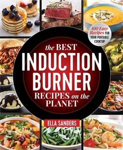Ella Sanders: The Best Induction Burner Recipes on the Planet