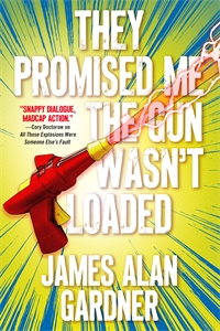 James Alan Gardner: They Promised Me The Gun Wasn't Loaded