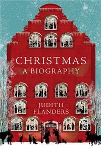 Judith Flanders: Christmas: A Biography