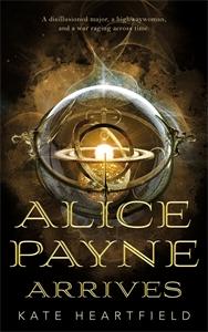 Kate Heartfield: Alice Payne Arrives