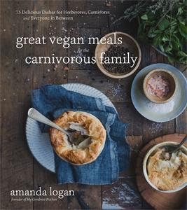Amanda Logan: Great Vegan Meals for the Carnivorous Family