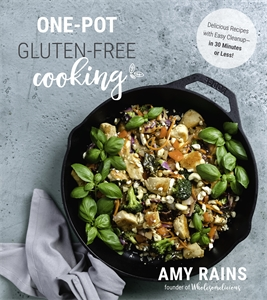 Amy Rains: One-Pot Gluten-Free Cooking