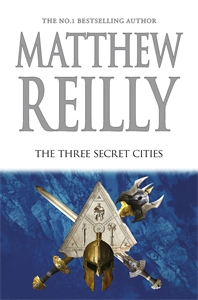 Matthew Reilly: The Three Secret Cities: A Jack West Jr Novel 5