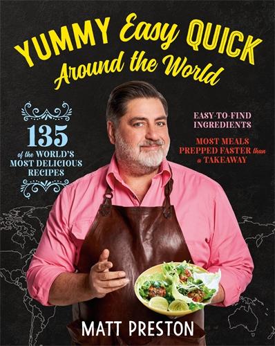 Matt Preston: Yummy, Easy, Quick: Around the World