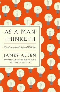 James Allen: As a Man Thinketh: The Complete Original Edition