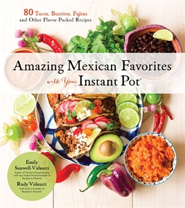 Rudy Vidaurri: Amazing Mexican Favorites with Your Instant Pot