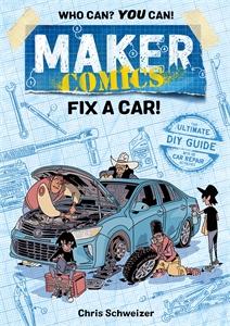 Chris Schweizer: Maker Comics: Fix a Car!