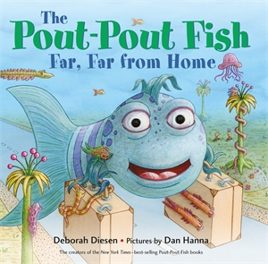 Deborah Diesen: The Pout-Pout Fish, Far, Far from Home
