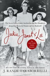 J. Randy Taraborrelli: Jackie, Janet & Lee : The Secret Lives of Janet Auchincloss and Her Daughters, Jacqueline Kennedy Onassis and Lee Radziwill