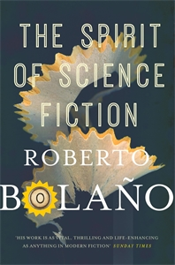 Roberto Bolaño: The Spirit of Science Fiction