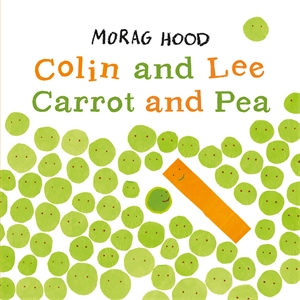 Morag Hood: Colin and Lee, Carrot and Pea