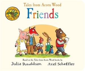 Julia Donaldson: Tales from Acorn Wood: Friends