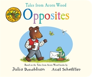 Julia Donaldson: Tales from Acorn Wood: Opposites