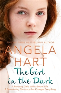 Angela Hart: The Girl in the Dark : A Runaway Child With a Secret Past. A Devastating Discovery that Changes Everything.