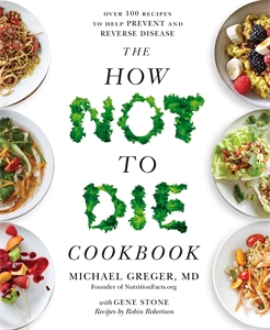 Michael Greger, MD: The How Not To Die Cookbook