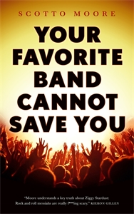 Scotto Moore: Your Favorite Band Cannot Save You