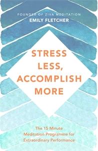 Emily Fletcher: Stress Less, Accomplish More